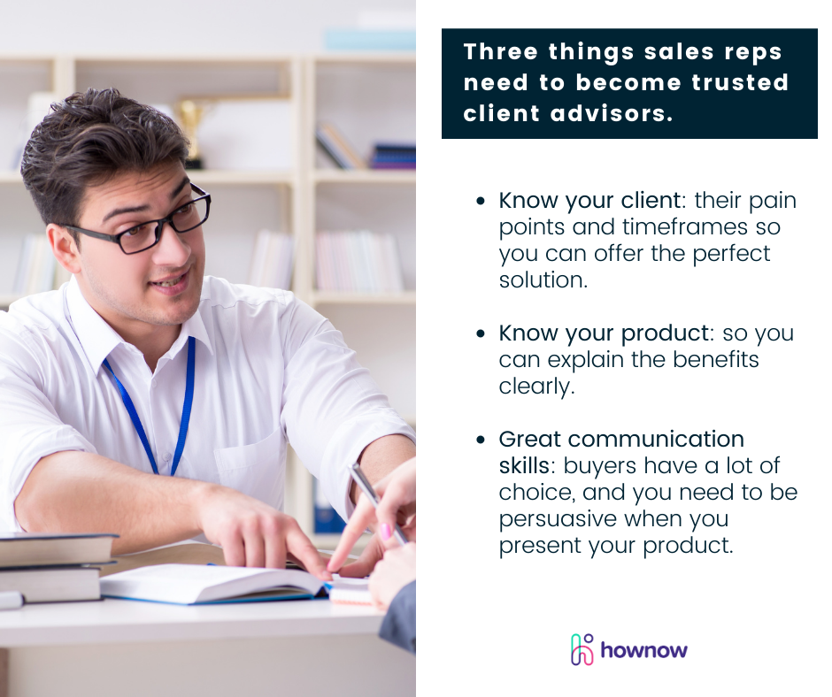 Three things sales reps need to become trusted client advisors.